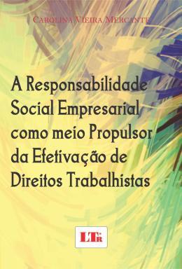 RESPONSABILIDADE SOCIAL EMPRESARIAL COMO MEIO PROPULSOR DA EFETIVACAO DE DIREITOS TRABALHISTAS, A