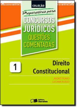 COLECAO PREPARATORIA PARA CONCURSOS JURIDICOS VOL. 1 - QUESTOES COMENTADAS - DIREITO CONSTITUCIONAL