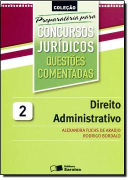 COLECAO PREPARATORIA PARA CONCURSOS JURIDICOS VOL. 2 - QUESTOES COMENTADAS - DIREITO ADMINISTRATIVO