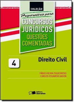 COLECAO PREPARATORIA PARA CONCURSOS JURIDICOS VOL. 4 - QUESTOES COMENTADAS - DIREITO CIVIL