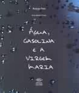 AGUA, GASOLINA E A VIRGEM MARIA