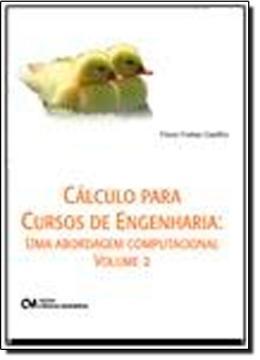 CALCULO PARA CURSOS DE ENGENHARIA -  UMA ABORDAGEM COMPUTACIONAL - VOL 2