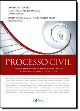 PROCESSO CIVIL - ESTUDOS EM HOMENAGEM AO PROFESSOR DOUTOR CARLOS ALBERTO ALVARO DE OLIVEIRA