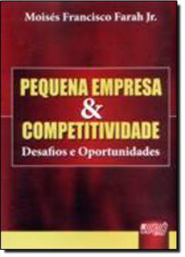 PEQUENA EMPRESA & COMPETITIVIDADE - DESAFIOS E OPORTUNIDADES