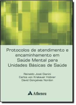 PROTOCOLOS DE ATENDIMENTO E ENCAMINHAMENTO EM SAUDE MENTAL PARA UNIDADES BASICAS DE SAUDE