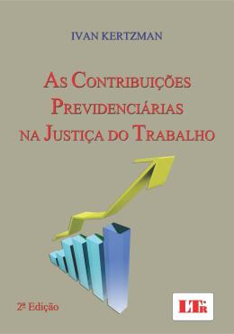CONTRIBUICOES PREVIDENCIARIAS NA JUSTICA DO TRABALHO, AS - 2º EDICAO