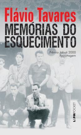 MEMORIAS DO ESQUECIMENTO - OS SEGREDOS DOS POROES DA DITADURA
