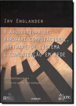 ARQUITETURA DE HARDWARE COMPUTACIONAL, SOFTWARE DE SITEMA E COMUNICAÇÃO EM REDE, A - 4ª EDICAO