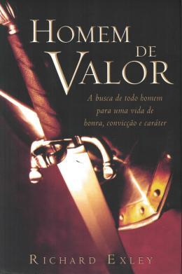 HOMEM DE VALOR - A BUSCA DE TODO HOMEM PARA UMA VIDA DE HONRA, COVICCAO E CARATER