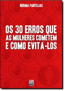 30 ERROS QUE AS MULHERES COMETEM E COMO EVITA-LOS, OS