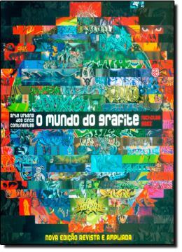 MUNDO DO GRAFITE, O - ARTE URBANA DOS CINCO CONTINENTES 2º EDICAO