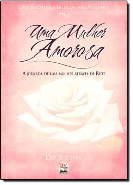 MULHER AMOROSA, UMA - A JORNADA DE UMA MULHER ATRAVES DE RUTE