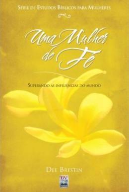 MULHER DE FE, UMA - SUPERANDO AS INFLUENCIAS DO MUNDO