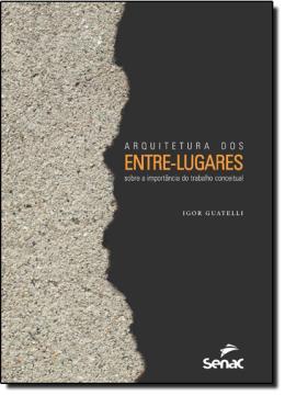 ARQUITETURA DOS ENTRE-LUGARES - SOBRE A IMPORTANCIA DO TRABALHO CONCEITUAL