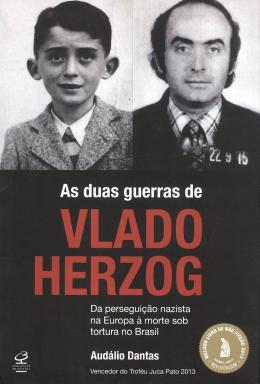 SEGUNDA GUERRA DE VLADO HERZOG, A - DA PERSEGUICAO NAZISTA NA EUROPA A MORTE SOB TORTURA NO BRASIL - 2ª ED