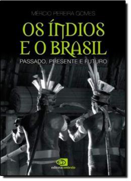 INDIOS E O BRASIL, OS - PASSADO, PRESENTE E FUTURO