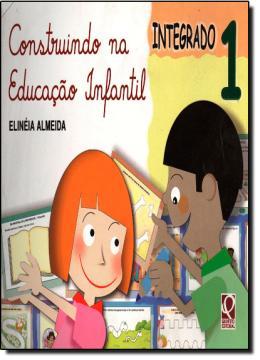 CONSTRUINDO NA EDUCACAO INFANTIL - INTEGRADO
