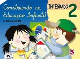 CONSTRUINDO NA EDUCACAO INFANTIL INTEGRADO - VOL.2