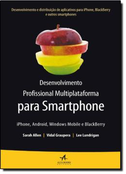 DESENVOLVIMENTO PROFISSIONAL MULTIPLATAFORMA PARA SMARTPHONE, IPHONE, ANDROID, WINDOWS MOBILE E BLACKBERRY