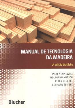 MANUAL DE TECNOLOGIA DA MADEIRA - 2º EDICAO