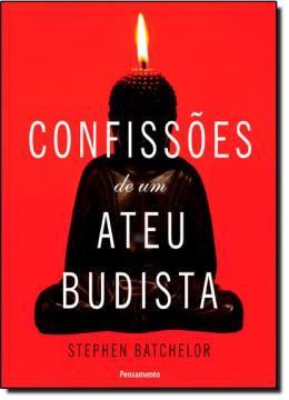 CONFISSOES DE UM ATEU BUDISTA