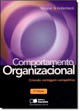COMPORTAMENTO ORGANIZACIONAL - CRIANDO VANTAGEM COMPETITIVA - 3ª ED