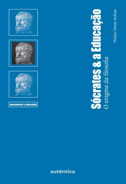 SOCRATES E A EDUCACAO - O ENIGMA DA FILOSOFIA
