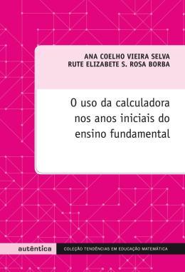 USO DA CALCULADORA NOS ANOS INICIAIS DO ENSINO FUNDAMENTAL, O