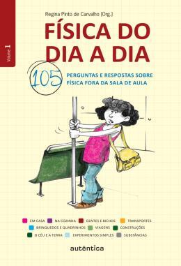 FISICA DO DIA A DIA - 105 PERGUNTAS E RESPOSTAS SOBRE FISICA FORA DA SALA DE AULA - VOLUME 1