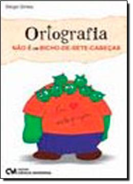ORTOGRAFIA NAO E UM BICHO-DE-SETE-CABECAS