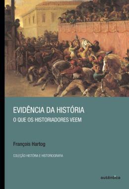 EVIDENCIA DA HISTORIA - O QUE OS HISTORIADORES VEEM