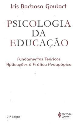 PSICOLOGIA DA EDUCACAO - FUNDAMENTOS TEORICOS E APLICACOES A PRATICA PEDAGOGICA