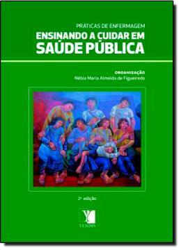 PRATICAS DE ENFERMAGEM - ENSINANDO A CUIDAR EM SAUDE PUBLICA - 2ª ED