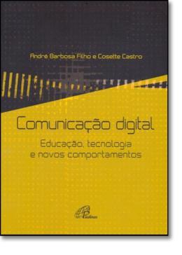 COMUNICACAO DIGITAL - EDUCACAO, TECNOLOGIA E NOVOS COMPORTAMENTOS