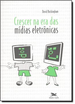 CRESCER NA ERA DAS MIDIAS ELETRONICAS