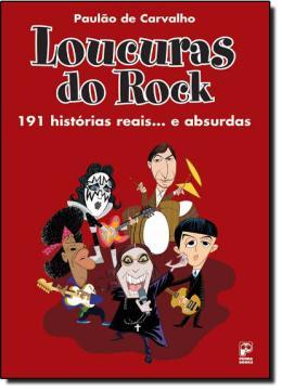 LOUCURAS DO ROCK - 191 HISTORIAS REAIS... E ABSURDAS