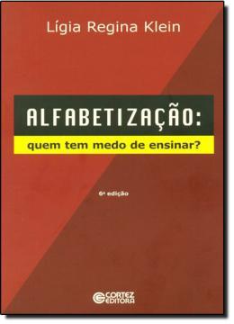 ALFABETIZACAO -  QUEM TEM MEDO DE ENSINAR?