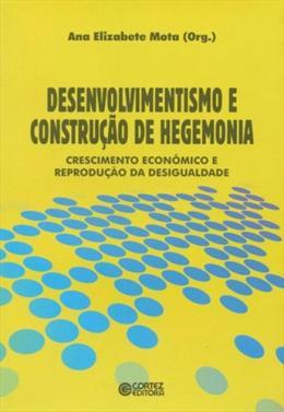 DESENVOLVIMENTISMO E CONSTRUCAO DE HEGEMONIA - CRESCIMENTO ECONOMICO E REPRODUCAO DA  DESIGUALDADE