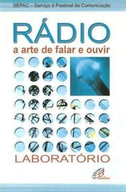 RADIO - A ARTE DE FALAR E OUVIR - LABORATORIO