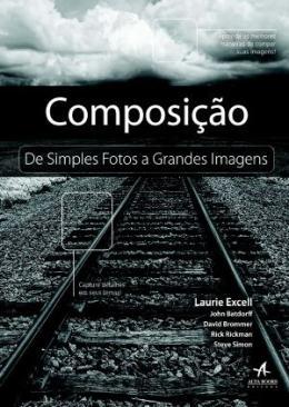 COMPOSICAO - DE SIMPLES FOTOS A GRANDES IMAGENS