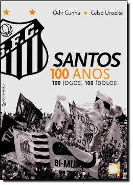 SANTOS 100 ANOS, 100 JOGOS, 100 IDOLOS