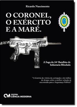 CORONEL, O EXERCITO E A MARE, A - A SAGA DO 24º. BATALHAO DE INFANTARIA BLINDADA