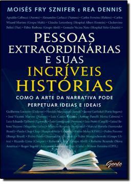 PESSOAS EXTRAORDINARIAS E SUAS INCRIVEIS HISTORIAS -  COMO A ARTE DA NARRATIVA PODE PERPETUAR IDEIAS E IDEAIS
