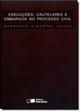 EXECUCOES, CAUTELARES E EMBARGOS NO PROCESSO CIVIL
