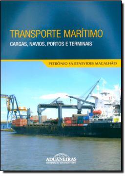 TRANSPORTE MARITIMO - CARGAS, NAVIOS, PORTOS E TERMINAIS