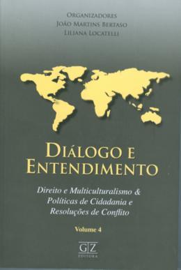 DIALOGO E ENTENDIMENTO - DIREITO E MULTICULTURALISMO E CIDADANIA E NOVAS FORMAS DE SOLUCAO DE CONFLITOS