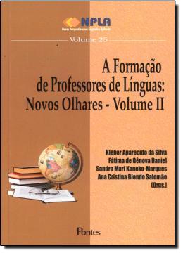 FORMACAO DE PROFESSORES DE LINGUAS - NOVOS OLHARES - VOL. II