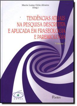 TENDENCIAS ATUAIS NA PESQUISA DESCRITA E APLICADA EM FRASEOLOGIA E PAREMIOLOGIA - VOL. 2