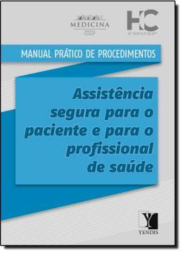 MANUAL PRATICO DE PROCEDIMENTOS - ASSISTENCIA SEGURA PARA O PACIENTE E PARA O PROFISSIONAL DE SAUDE