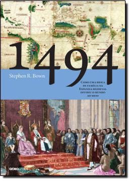 1494 - COMO UMA BRIGA DE FAMILIA NA ESPANHA MEDIEVAL DIVIDIU O MUNDO AO MEIO